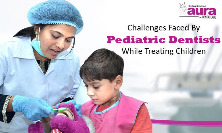 Challenges Faced By Pediatric Dentists While Treating Children