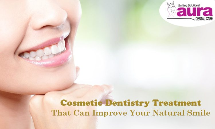 Cosmetic Dentistry Treatment That Can Improve Your Natural Smile